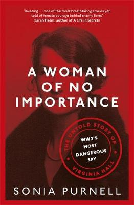 Cover for A Woman of No Importance The Untold Story of WWII's Most Dangerous Spy, Virginia Hall by Sonia Purnell
