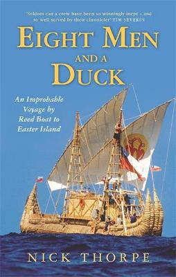 Eight Men And A Duck An Improbable Voyage by Reed Boat to Easter Island by Nick J. Thorpe