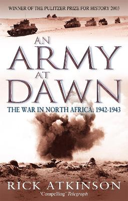 An Army At Dawn The War in North Africa, 1942-1943 by Rick Atkinson