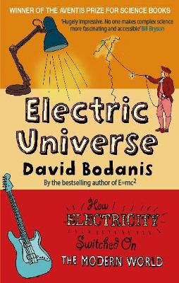 Electric Universe How Electricity Switched on the Modern World by David Bodanis