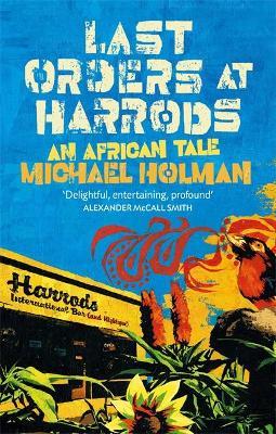 Last Orders At Harrods An African Tale by Michael Holman