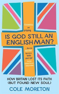 Is God Still An Englishman? How We Lost Our Faith (But Found New Soul) by Cole Moreton