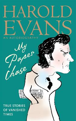 My Paper Chase: True Stories of Vanished Times - An Autobiography by Harold Evans