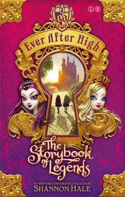 Ever After High: The Storybook of Legends Book 1 by Shannon Hale