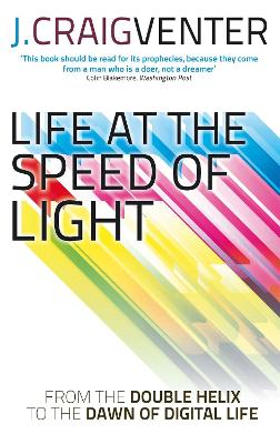 Life at the Speed of Light From the Double Helix to the Dawn of Digital Life by J. Craig Venter