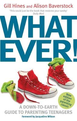 Whatever! A Down-to-Earth Guide to Parenting Teenagers by Gill Hines, Alison Baverstock