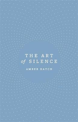 The Art of Silence by Amber Hatch