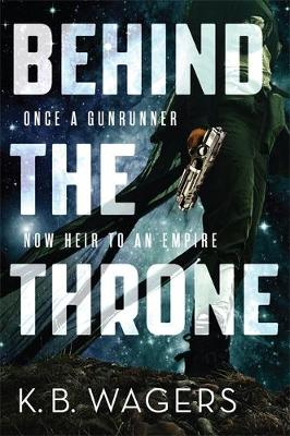 Behind the Throne by K. B. Wagers