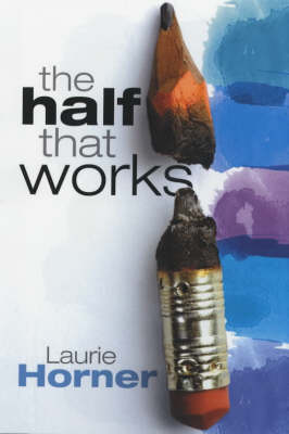 The Half That Works by Laurie Horner
