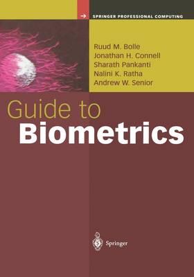 Guide to Biometrics by Ruud Bolle, Jonathan H. Connell, Sharatchandra Pankanti, Nalini Ratha