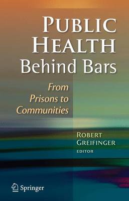 Public Health Behind Bars From Prisons to Communities by Robert Greifinger