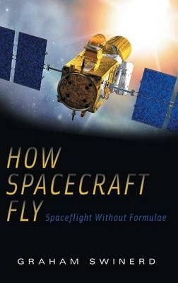 How Spacecraft Fly Spaceflight Without Formulae by Graham Swinerd