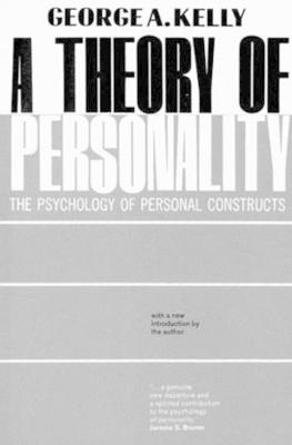 A Theory of Personality The Psychology of Personal Constructs by George A. Kelly