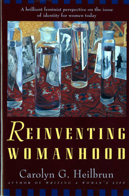 Reinventing Womanhood by Carolyn G. Heilbrun
