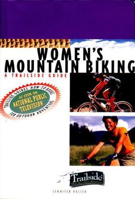 A Trailside Guide: Women's Mountain Biking by Jennifer Kulier