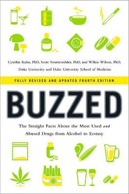Buzzed The Straight Facts About the Most Used and Abused Drugs from Alcohol to Ecstasy by Cynthia (Duke University School of Medicine) Kuhn, Scott (Duke University School of Medicine) Swartzwelder, Wilkie (Duk Wilson