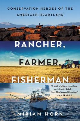 Rancher, Farmer, Fisherman Conservation Heroes of the American Heartland by Miriam Horn
