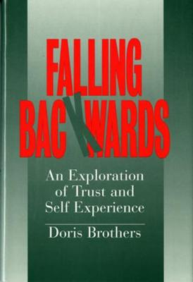 Falling Backwards An Exploration of Trust and Self-Experience by Doris Brothers