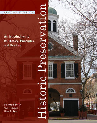 Historic Preservation An Introduction to Its History, Principles, and Practice by Norman Tyler, Ted J. Ligibel, Ilene R. Tyler