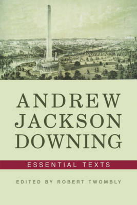 Andrew Jackson Downing Essential Texts by Andrew Jackson Downing