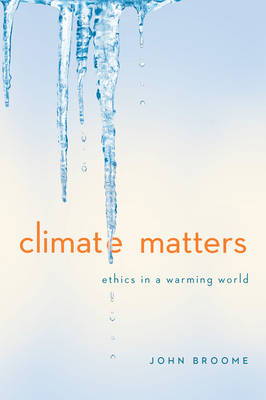 Climate Matters Ethics in a Warming World by John Broome
