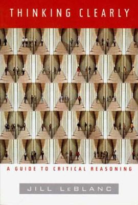 Thinking Clearly A Guide to Critical Reasoning by Jill (McMaster University) LeBlanc