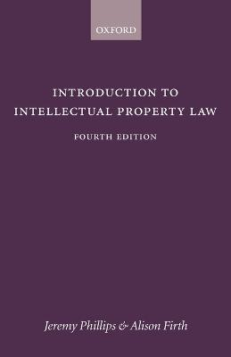 Introduction to Intellectual Property Law by Jeremy (Intellectual Property Consultant, Slaughter and May; Visiting Professorial Fellow, Queen Mary Intellectual Pr Phillips