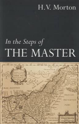 In the Steps of the Master by H. V. Morton