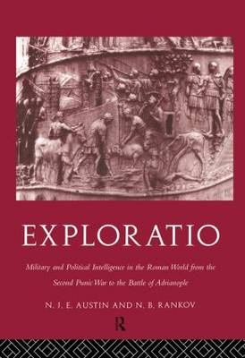 Exploratio Military and Political Intelligence in the Roman World from the Second Punic War to the Battle of Adrianople by N. J. E. Austin, N. B. Rankov, Boris Rankov