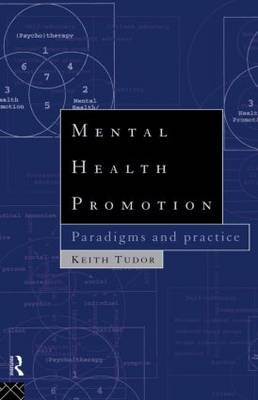 Mental Health Promotion Paradigms and Practice by Keith (Auckland University of Technology, New Zealand.) Tudor