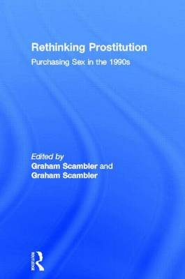 Rethinking Prostitution Purchasing Sex in the 1990s by Graham Scambler