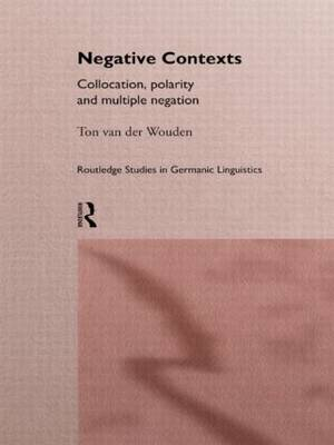 Negative Contexts Collocation, Polarity and Multiple Negation by Ton van der Wouden