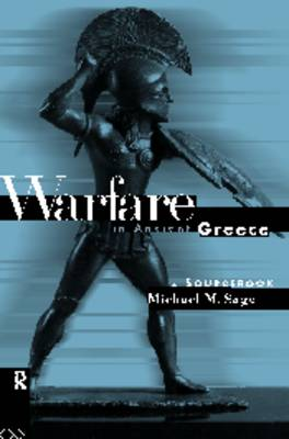 Warfare in Ancient Greece A Sourcebook by Michael Sage