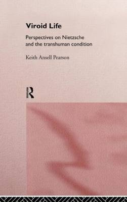Viroid Life Perspectives on Nietzsche and the Transhuman Condition by Keith Ansell-Pearson