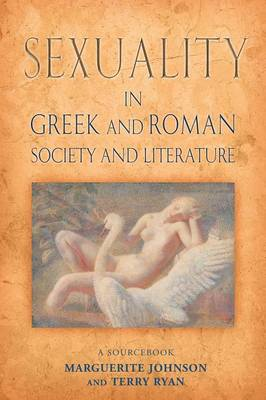 Sexuality in Greek and Roman Literature and Society: A Sourcebook by Marguerite Johnson, Terry Ryan
