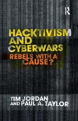 Hacktivism and Cyberwars Rebels with a Cause? by Paul Taylor, Tim Jordan