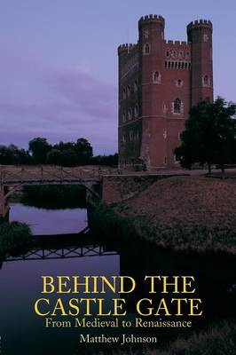 Behind the Castle Gate From the Middle Ages to the Renaissance by Matthew Johnson