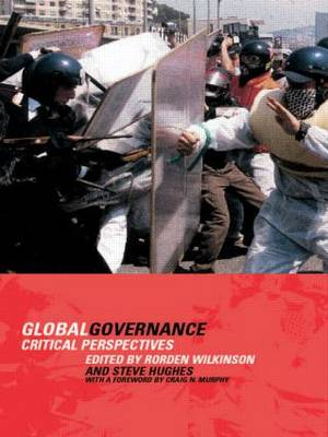 Global Governance Critical Perspectives by Rorden Wilkinson, Steve Hughes, Craig Murphy