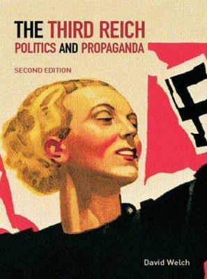 The Third Reich Politics and Propaganda by David Welch