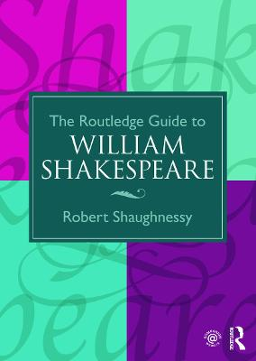 The Routledge Guide to William Shakespeare by Robert Shaughnessy