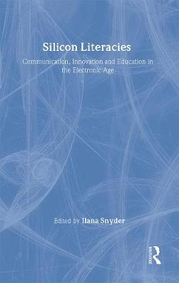 Silicon Literacies Communication, Innovation and Education in the Electronic Age by Ilana Snyder