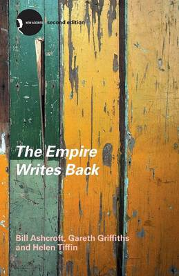 The Empire Writes Back Theory and Practice in Post-Colonial Literatures by Bill Ashcroft, Gareth Griffiths, Helen Tiffin