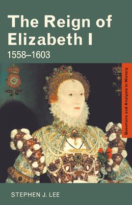 The Reign of Elizabeth I 1558-1603 by Stephen J. Lee