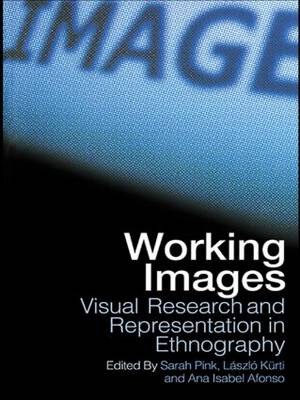 Working Images Visual Research and Representation in Ethnography by Ana Isabel Alfonso