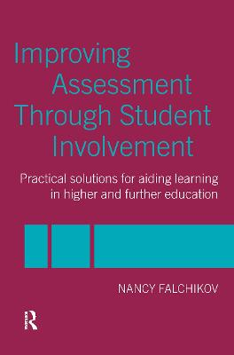 Improving Assessment through Student Involvement Practical Solutions for Aiding Learning in Higher and Further Education by Nancy (University of Edinburgh, UK) Falchikov