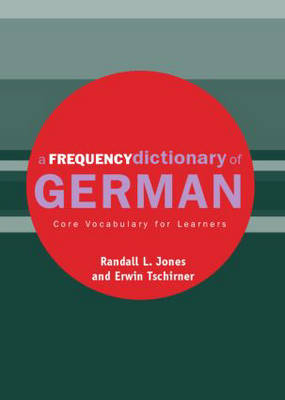 A Frequency Dictionary of German Core Vocabulary for Learners by Randall (Brigham Young University, USA) Jones, Erwin (Herder Institut, Leipzig, Germany) Tschirner