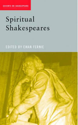 Spiritual Shakespeares by Ewan (The Shakespeare Institute, University of Birmingham, UK) Fernie
