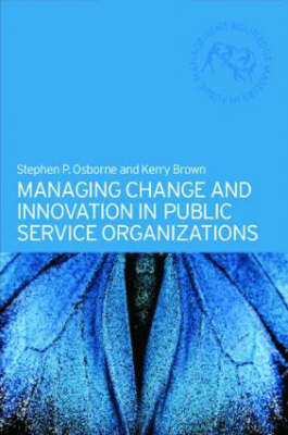 Managing Change and Innovation in Public Service Organizations by Kerry Brown, Stephen P. Osborne
