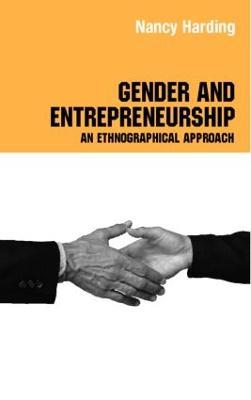 Gender and Entrepreneurship An Ethnographic Approach by Attila Bruni, Silvia Gherardi, Barbara Poggio