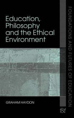 Education, Philosophy and the Ethical Environment by Graham (Institute of Education, University of London, UK) Haydon